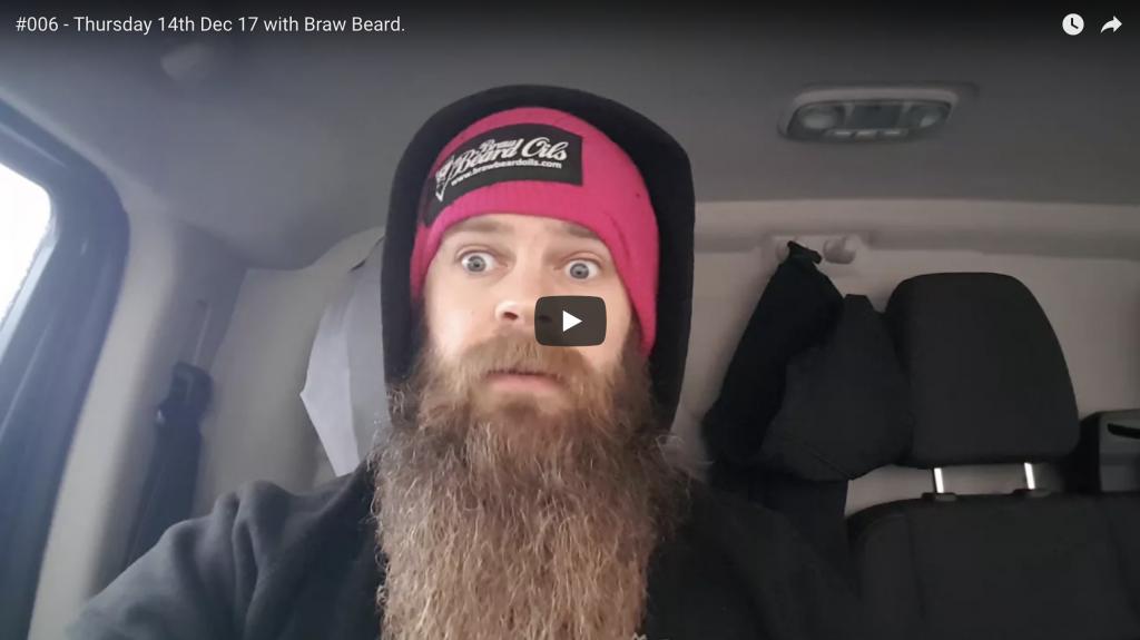 Vlog #006 – Thursday 14th December 2017 with Braw Beard